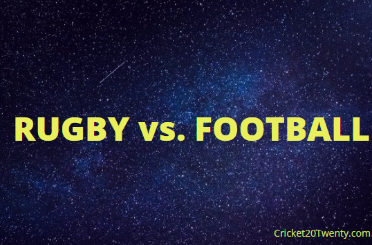 RUGBY vs. FOOTBALL-Cricket20Twenty.com