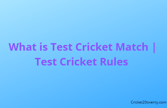 What is Test Cricket Match | Test Cricket Rules