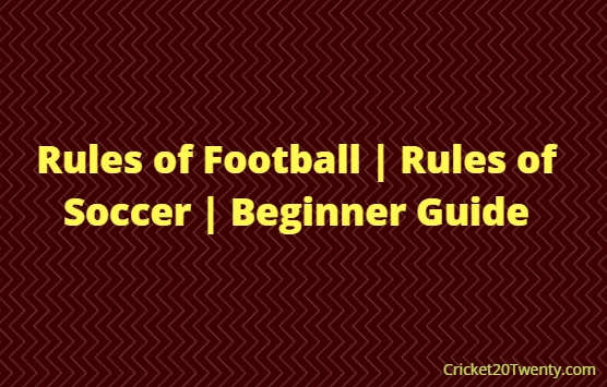 Rules of Football | Rules of Soccer | Beginner Guide