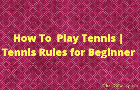 How To Play Tennis | Tennis Rules for Beginner
