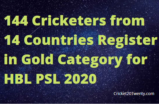 144 Cricketers from 14 Countries Register in Gold Category for HBLPSL 2020-Cricket20Twenty.com