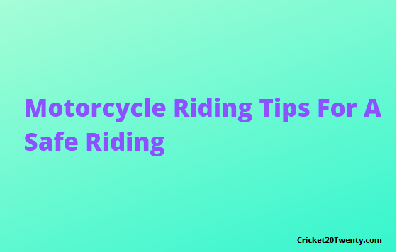 Motorcycle Riding Tips For A Safe Riding