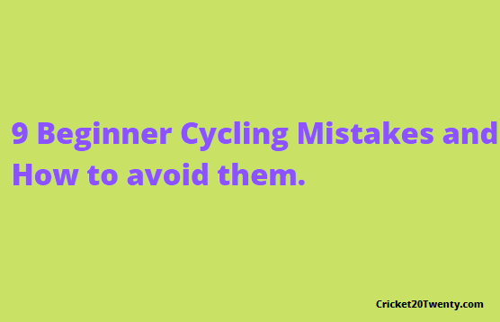 9 Beginner Cycling Mistakes and How to avoid them.